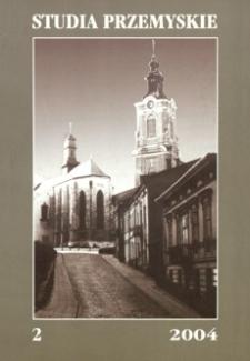 Studia Przemyskie = Studia Premisliensia. 2004, T. 2