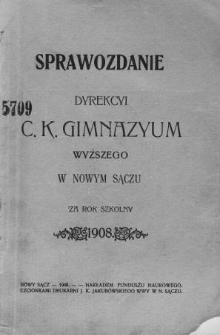 Sprawozdanie Dyrekcyi C. K. Gimnazyum Wyższego w Nowym Sączu za rok szkolny 1908