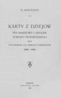 Karty z dziejów wsi Smarżowy i Siedlisk powiatu pilźnieńskiego oraz wspomnienia ich dawnych dziedziców (1686-1846)