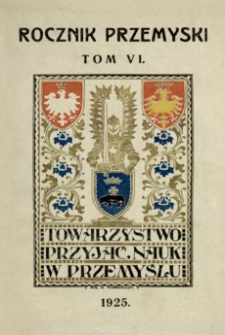 Rocznik Towarzystwa Przyjaciół Nauk w Przemyślu za rok 1925. T. 6