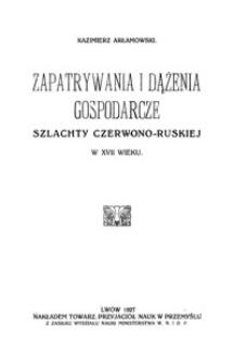 Zapatrywania i dążenia gospodarcze szlachty czerwono-ruskiej w XVII wieku