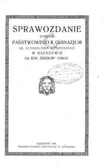 Sprawozdanie Dyrekcji Państwowego II Gimnazjum im. Stanisława Sobińskiego w Rzeszowie za rok szkolny 1930/31