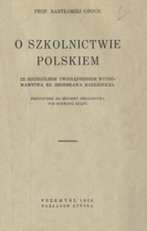 O szkolnictwie polskiem ze szczególnem uwzględnieniem wychowawstwa ks. Bronisława Markiewicza : przyczynek do reformy szkolnictwa pod rozwagę rządu