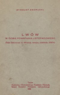 Lwów w dobie powstania listopadowego : szkic historyczny w 100-letnią rocznicę powstania 1830/31
