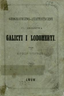 Geograficzno-statystyczny opis królestwa Galicyi i Lodomeryi