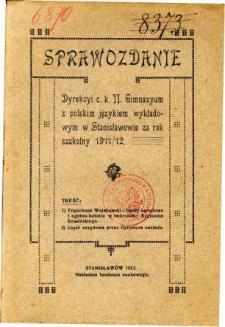 Sprawozdanie Dyrekcyi C. K. II Gimnazyum z polskim językiem wykładowym w Stanisławowie za rok szkolny 1911/12