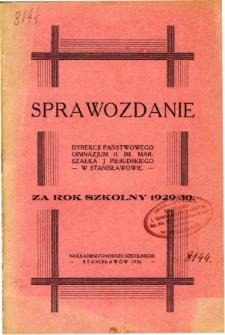 Sprawozdanie Dyrekcji Państwowego Gimnazjum II. im. Marszałka J. Piłsudskiego w Stanisławowie za rok szkolny 1929/30