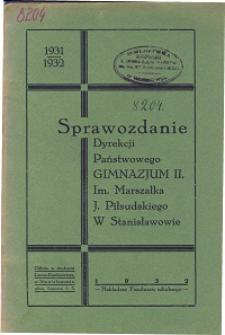Sprawozdanie Dyrekcji Państwowego Gimnazjum II. im. Marszałka J. Piłsudskiego w Stanisławowie za rok szkolny 1931/32