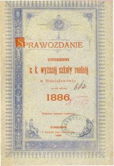 Sprawozdanie Dyrekcyi C. K. Wyższej Szkoły Realnej w Stanisławowie za rok szkolny 1886