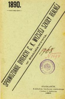 Sprawozdanie Dyrekcyi C. K. Wyższej Szkoły Realnej w Stanisławowie za rok szkolny 1890