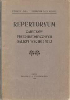 Repertoryum zabytków przedhistorycznych na obszarze szesnastu powiatów Galicyi Wschodniej