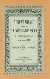 Sprawozdanie Dyrekcyi C. K. Wyższej Szkoły Realnej w Stanisławowie za rok szkolny 1893