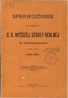 Sprawozdanie Dyrekcyi C. K. Wyższej Szkoły Realnej w Stanisławowie za rok szkolny 1899/1900