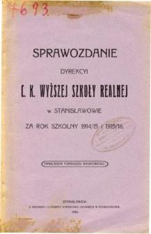 Sprawozdanie Dyrekcyi C. K. Wyższej Szkoły Realnej w Stanisławowie za rok szkolny 19114/15 i 1915/16
