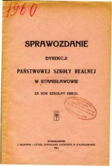 Sprawozdanie Dyrekcji Państwowej Szkoły Realnej w Stanisławowie za rok szkolny 1920/21