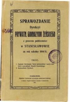 Sprawozdanie Dyrekcyi Prywatnego Gimnazyum Żeńskiego z prawem publiczności w Stanisławowie za rok szkolny 1910/11