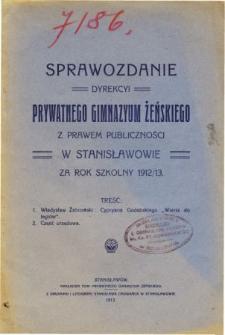 Sprawozdanie Dyrekcyi Prywatnego Gimnazyum Żeńskiego z prawem publiczności w Stanisławowie za rok szkolny 1912/13