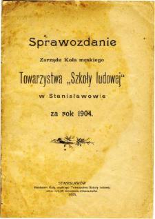 """Sprawozdanie Zarządu Koła Męskiego Towarzystwa """"Szkoły Ludowej"""" w Stanisławowie za rok 1904"""