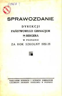 Sprawozdanie dyrekcji Państwowego Gimnazjum im. Bergera w Poznaniu za rok szkolny 1932/33