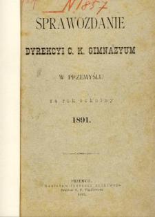 Sprawozdanie Dyrekcyi C. K. Gimnazyum w Przemyślu za rok szkolny 1891
