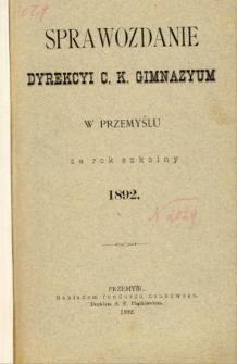 Sprawozdanie Dyrekcyi C. K. Gimnazyum w Przemyślu za rok szkolny 1892