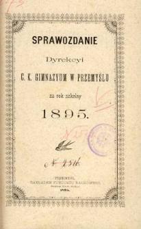 Sprawozdanie Dyrekcyi C. K. Gimnazyum w Przemyślu za rok szkolny 1895