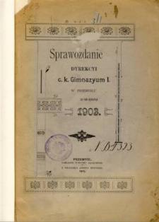 Sprawozdanie Dyrekcyi C. K. Gimnazyum I w Przemyślu za rok szkolny 1903