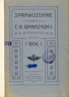 Sprawozdanie Dyrekcyi C. K. Gimnazyum I w Przemyślu za rok szkolny 1904