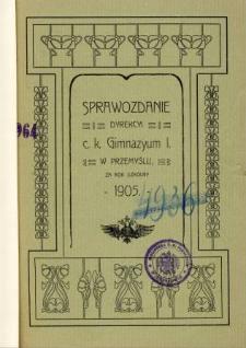 Sprawozdanie Dyrekcyi C. K. Gimnazyum I w Przemyślu za rok szkolny 1905