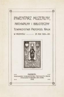 Inwentarz muzealny, archiwalny i biblioteczny Towarzystwa Przyjaciół Nauk w Przemyślu za rok 1909-1911
