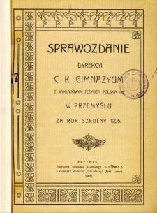 Sprawozdanie Dyrekcyi C. K. Gimnazyum z wykładowym językiem polskim w Przemyślu za rok szkolny 1906