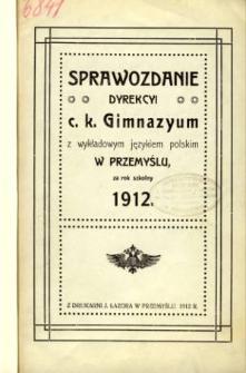 Sprawozdanie Dyrekcyi C. K. Gimnazyum z wykładowym językiem polskim w Przemyślu za rok szkolny 1912