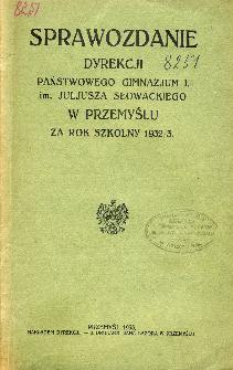 Sprawozdanie Dyrekcji I. Państwowego Gimnazjum im. Juliusza Słowackiego w Przemyślu za rok szkolny 1932/33