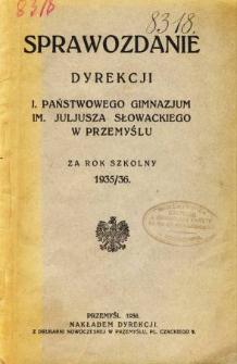 Sprawozdanie Dyrekcji I. Państwowego Gimnazjum im. Juliusza Słowackiego w Przemyślu za rok szkolny 1935/36