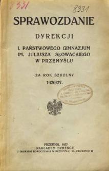 Sprawozdanie Dyrekcji I. Państwowego Gimnazjum im. Juliusza Słowackiego w Przemyślu za rok szkolny 1936/37