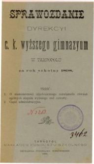 Sprawozdanie Dyrekcyi C. K. Wyższego Gimnazyum w Tarnopolu za rok szkolny 1898