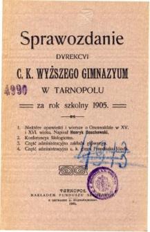 Sprawozdanie Dyrekcyi C. K. Wyższego Gimnazyum w Tarnopolu za rok szkolny 1905