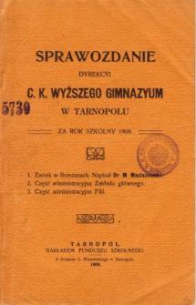Sprawozdanie Dyrekcyi C. K. Wyższego Gimnazyum w Tarnopolu za rok szkolny 1908