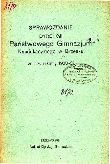 Sprawozdanie Dyrekcji Państwowego Gimnazjum Koedukacyjnego w Brzesku za rok szkolny 1930/31