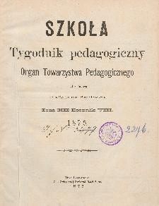 Szkoła : tygodnik pedagogiczny : organ Towarzystwa Pedagogicznego, pod red. Zygmunta Smolewicza T. 12, R. 8