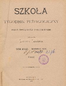 Szkoła : tygodnik pedagogiczny : organ Towarzystwa Pedagogicznego, pod red. Lucyana Tatomira T. 18, R. 14