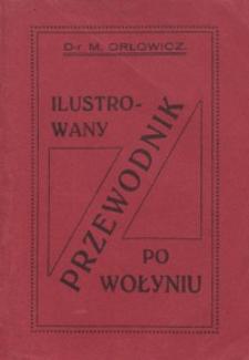 Ilustrowany przewodnik po Wołyniu : z 101 ilustracjami i mapką województwa