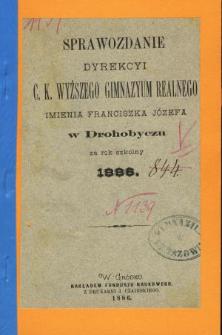 Sprawozdanie Dyrekcyi C. K. Wyższego Gimnazyum Realnego im. Franciszka Jóżefa w Drohobyczu za rok 1886