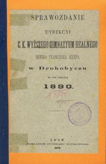 Sprawozdanie Dyrekcyi C. K. Wyższego Gimnazyum Realnego im. Franciszka Jóżefa w Drohobyczu za rok 1890