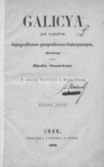 Galicya pod względem topograficzno-geograficzno-historycznym : z mapą Galicyi i Bukowiny