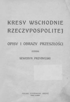 Kresy wschodnie Rzeczypospolitej : opisy i obrazy przeszłości