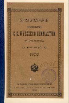 Sprawozdanie C. K. Wyższego Gimnazyum w Drohobyczu za rok szkolny 1900