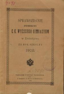 Sprawozdanie C. K. Wyższego Gimnazyum w Drohobyczu za rok szkolny 1902