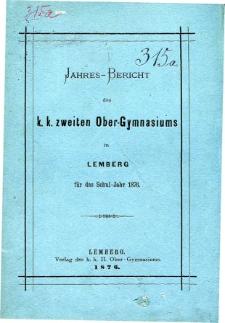 Jahresbericht des K. K. Zweiten Ober-Gymnasiums in Lemberg fur das Schuljahr 1876