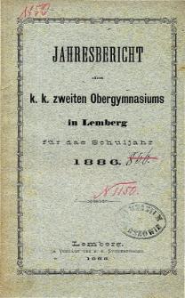 Jahresbericht des K. K. Zweiten Ober-Gymnasiums in Lemberg fur das Schuljahr 1886